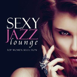 Sexy Jazz Lounge. Top Women Selection (2013)