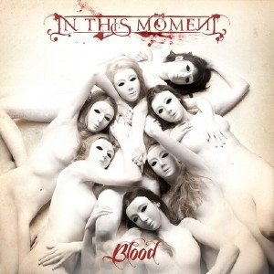 In This Moment - Blood [Re-issue & Bonus] (2013)