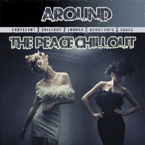 Around The Peace Chillout Vol.1 (2013)