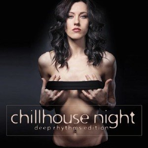 Chillhouse Night. Deep Rhythms Edition (2013)
